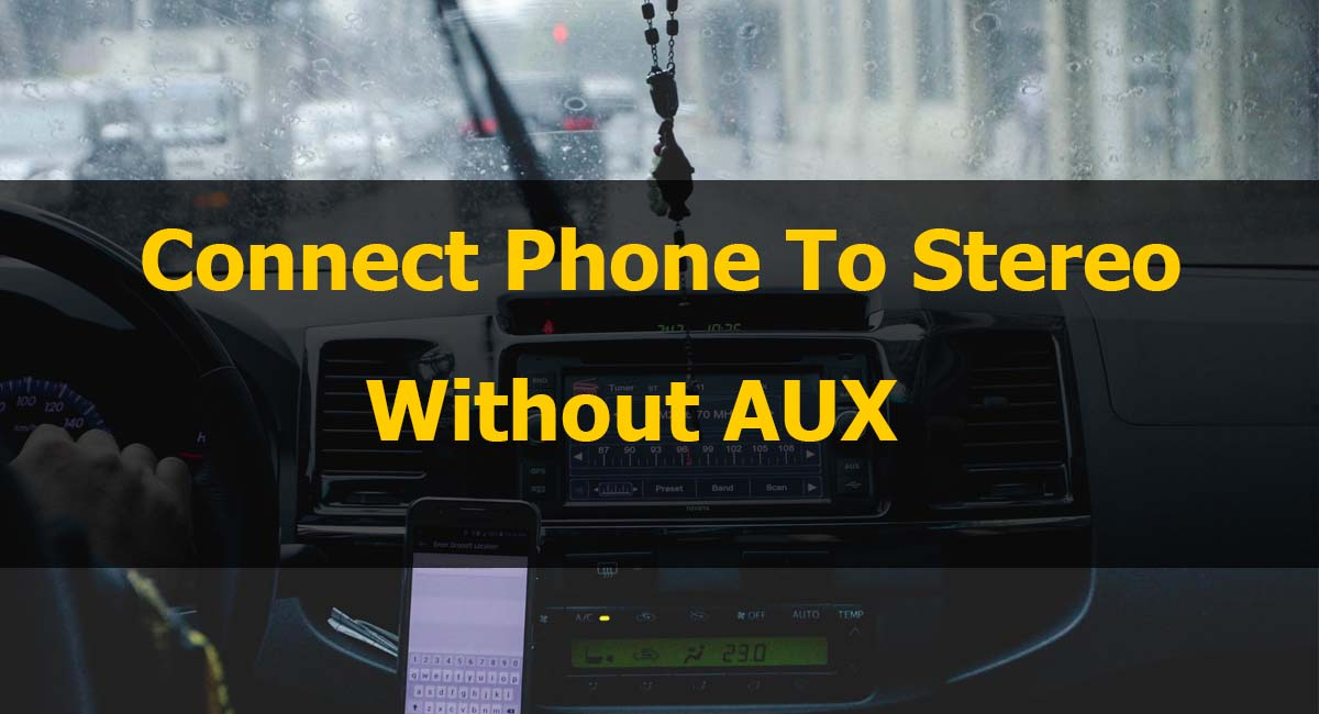 Connect Phone To Car Stereo Without Aux