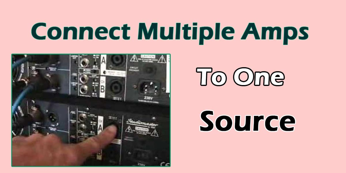 Wire Multiple Amplifiers To One Source