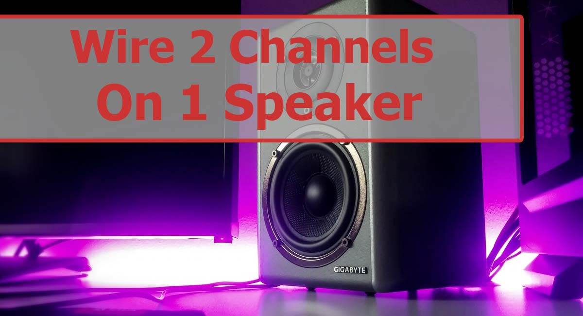 How To Wire 2 Channels To 1 Speaker