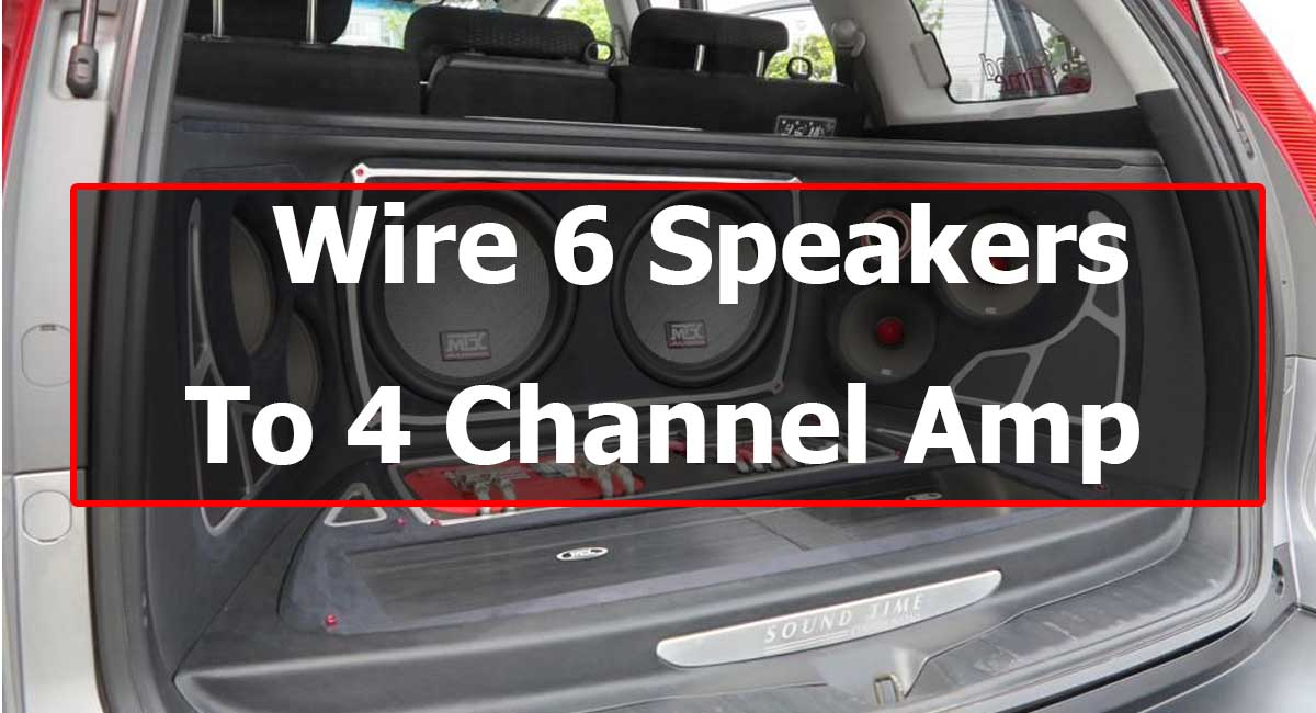 Wire a 4 Channel Amp To 6 Speakers