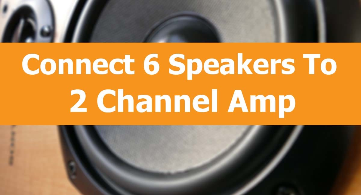 connect 6 speakers to a 2 channel amp