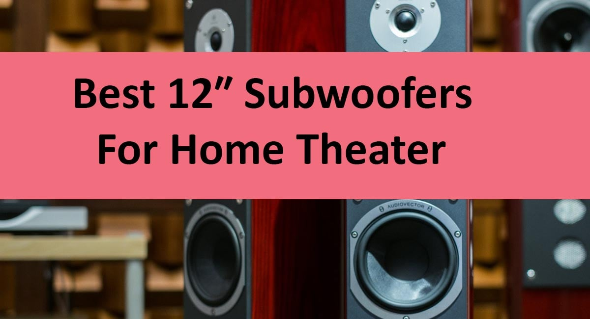 Best 12-inch Subwoofers For Home Theater