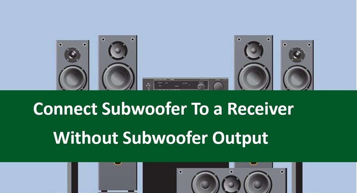 Connect Subwoofer To a Receiver Without Subwoofer Output