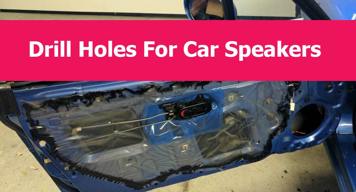 How To Drill New Holes For Car Speakers