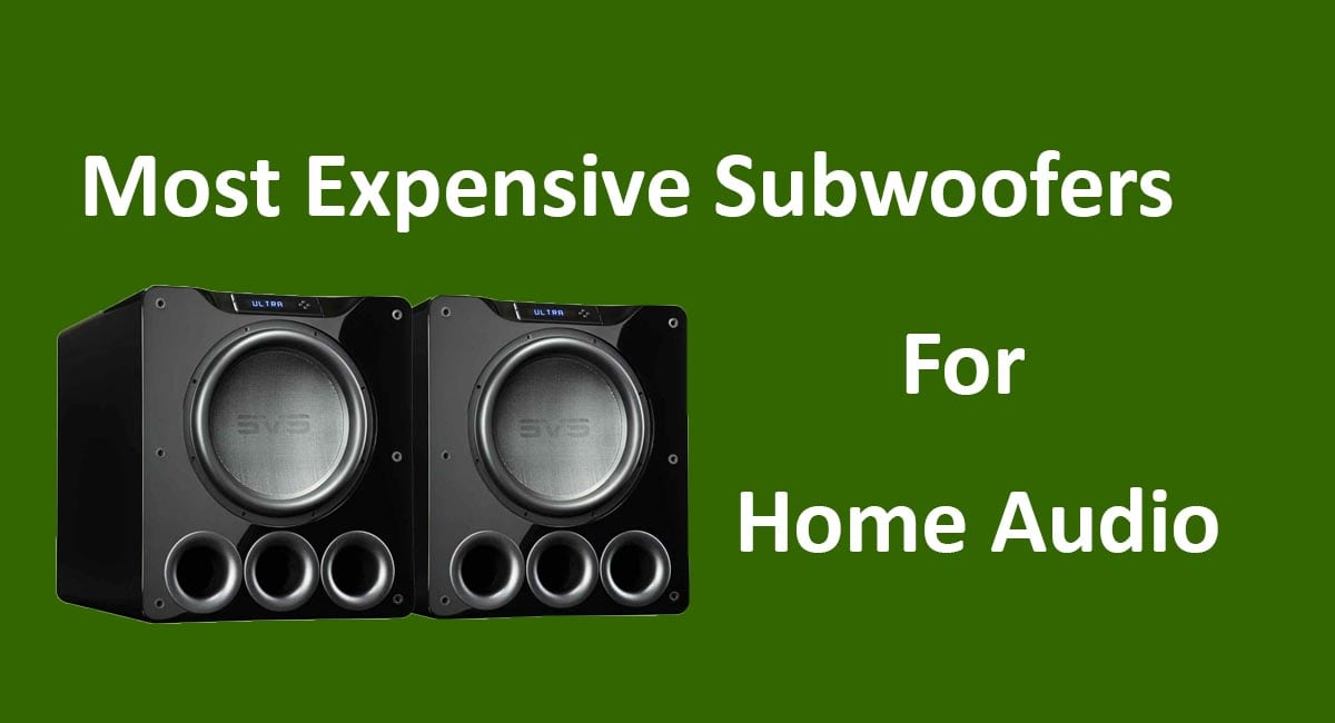 Most Expensive Subwoofers For Home Theater