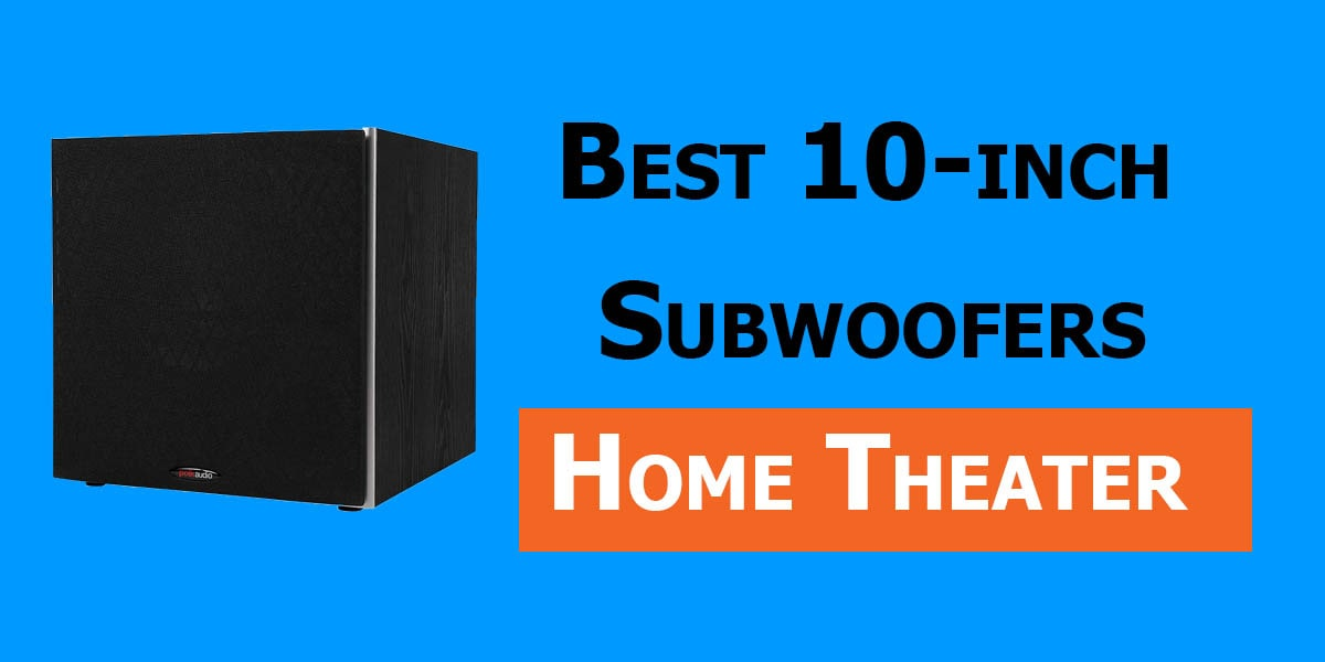 Best 10 Inch Subwoofer Home Theater