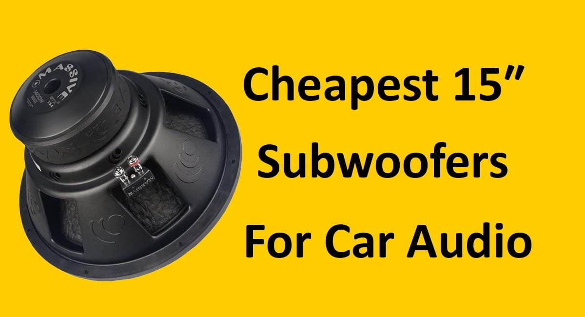 Cheapest 15-inch Subwoofers
