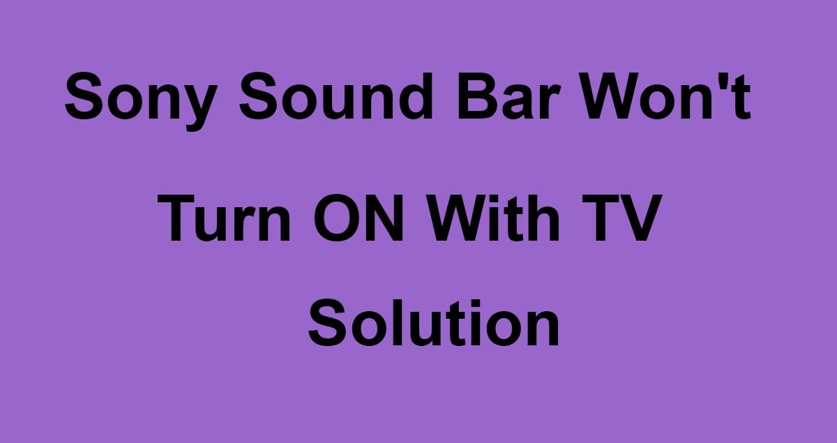 Sony Sound Bar Won't Turn ON With TV Solved