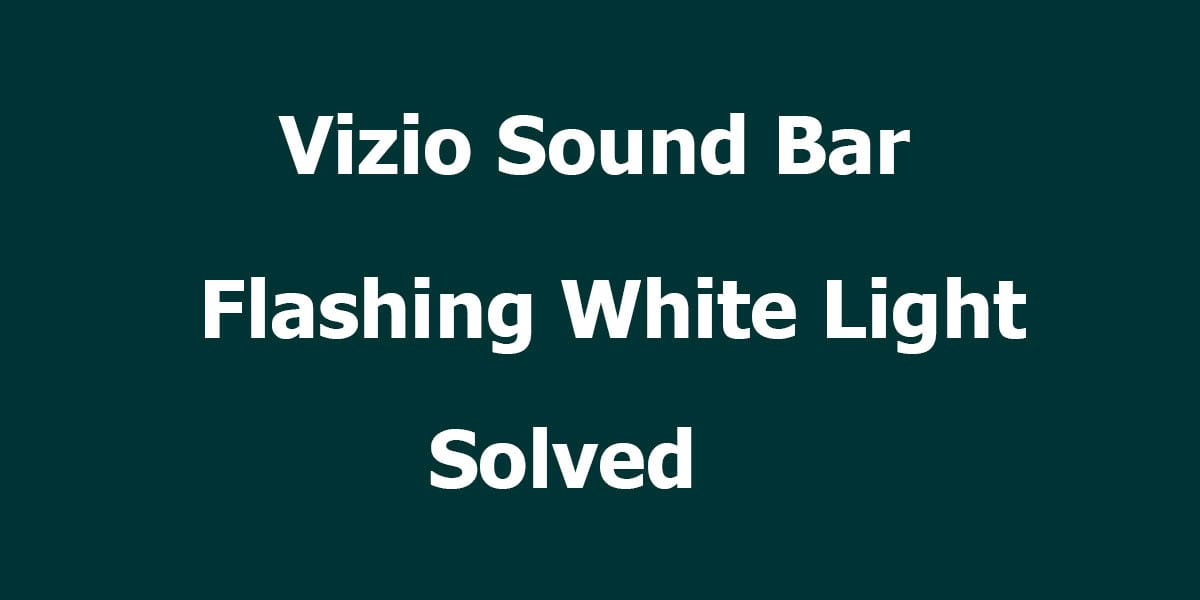 Vizio Sound Bar Flashing White Lights Solved