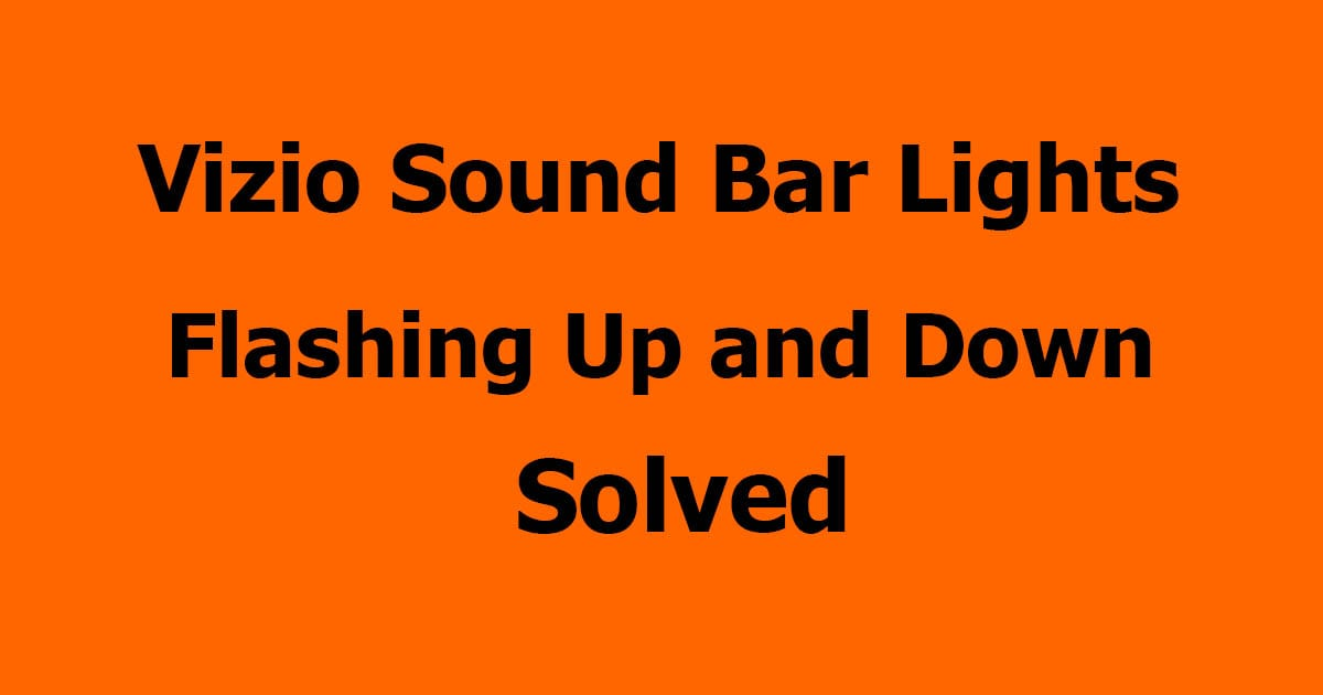 Vizio Sound Bar Lights Flashing Up and Down Solved