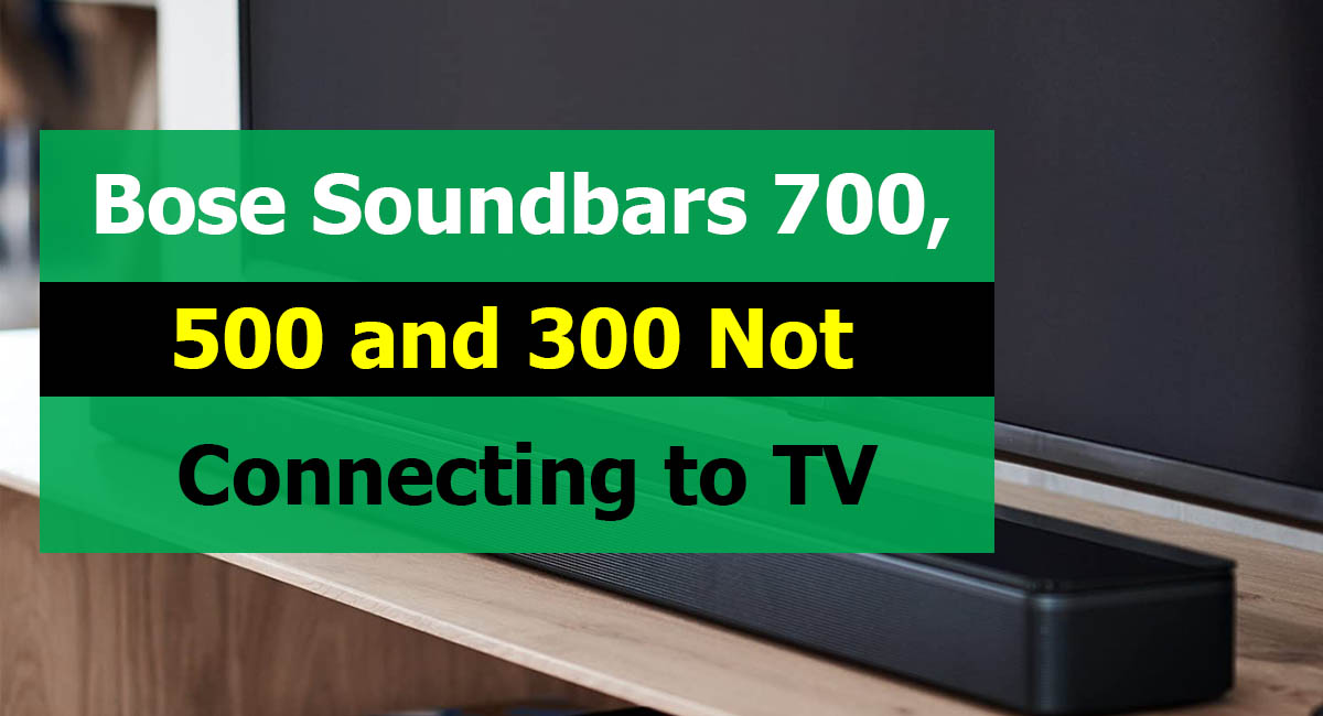 Bose Soundbar 700, 500 and 300 Not Connecting to TV