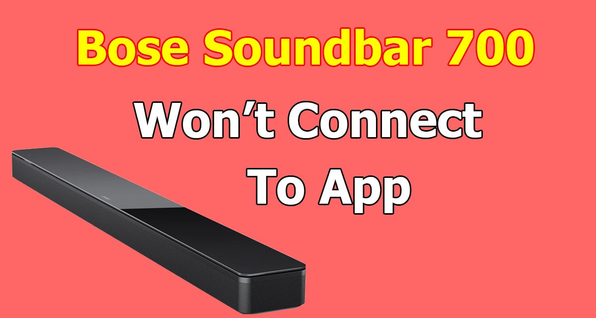 Bose Soundbar 700 Won't Connect to App