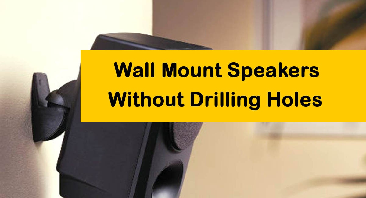 Mount Speakers on The Wall Without Drilling Holes