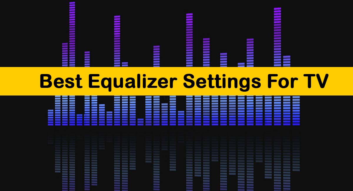 The Best Equalizer Settings For TV-Samsung, LG, Vizio, Philips