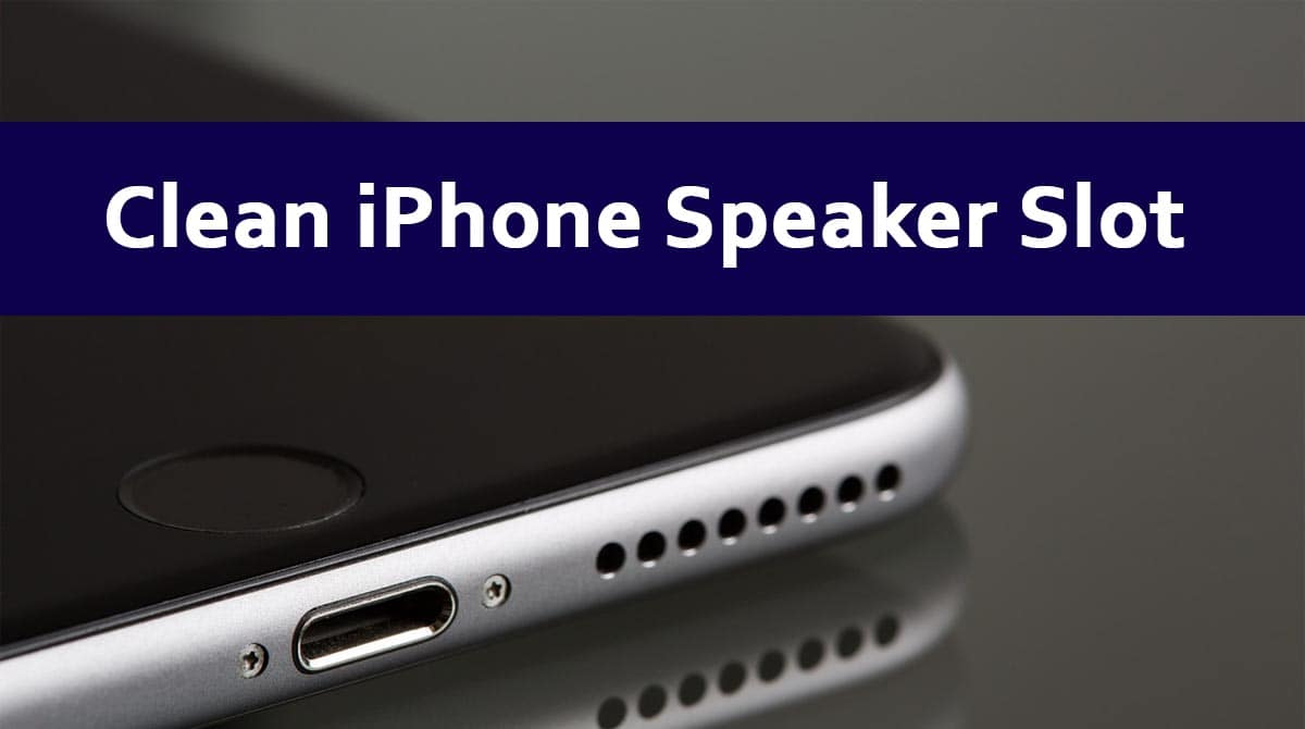 How to Clean iPhone Speaker Slot