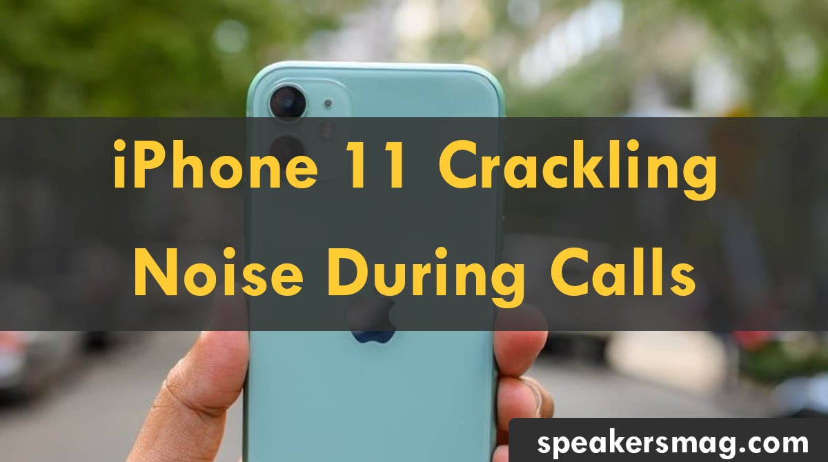 iPhone 11 Crackling Noise During Calls