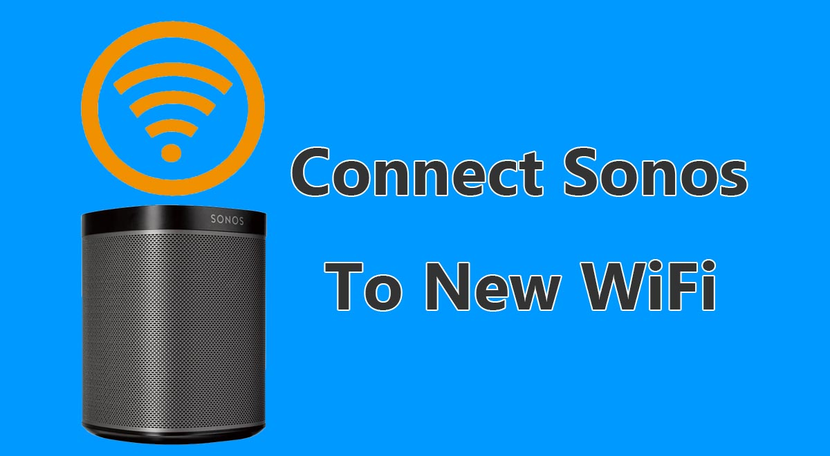 How To Connect Sonos To A New Wifi