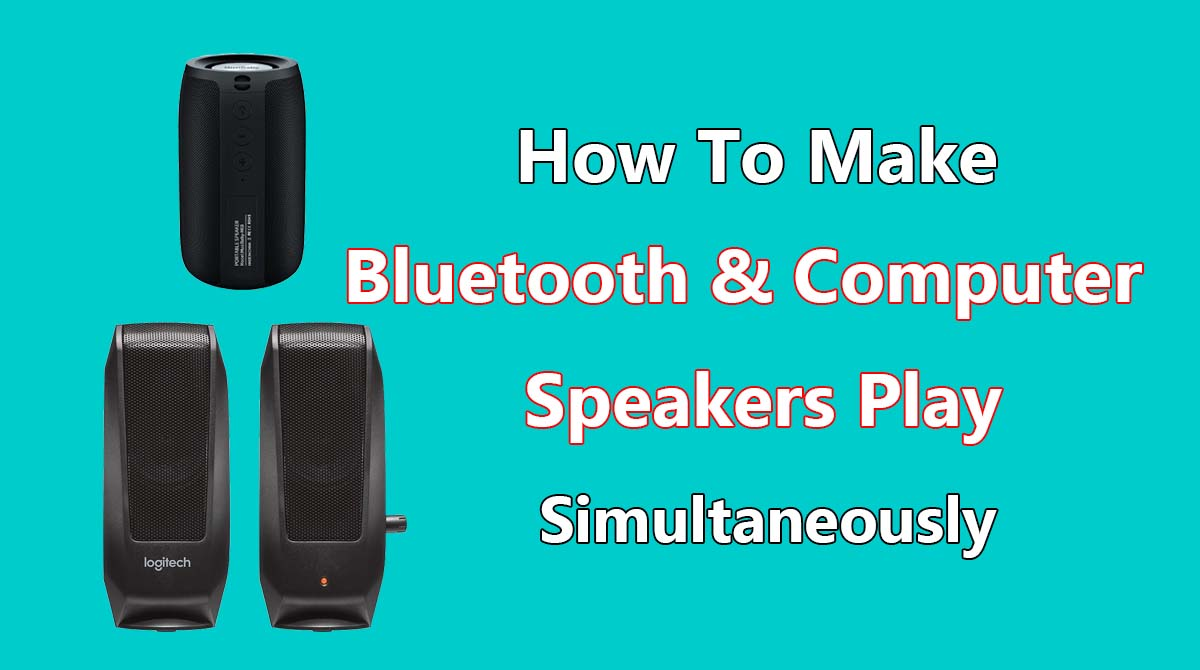 Make Bluetooth & Computer Speakers Play Simultaneously