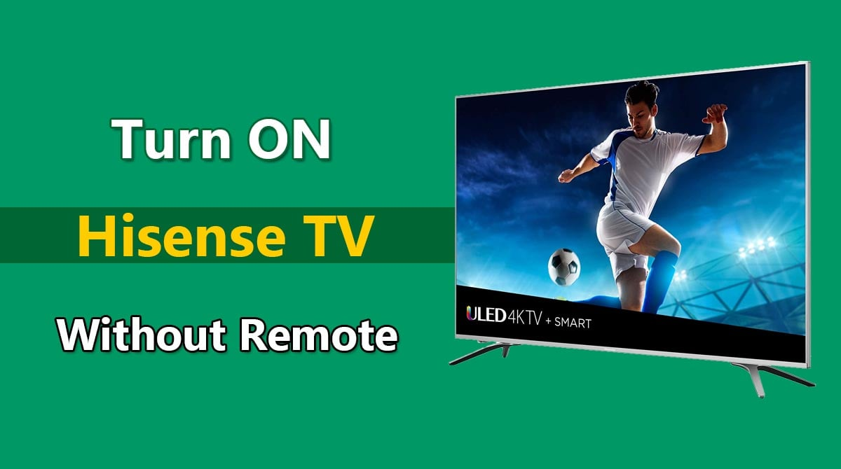 How To Turn On Hisense TV Without Remote