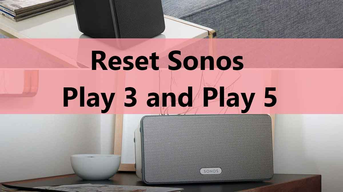 How to Reset Sonos Play 3 and Play 5