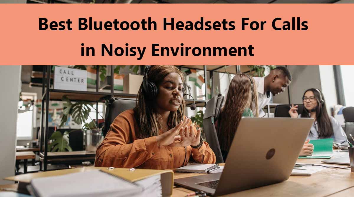 The Best Bluetooth Headset for Calls in Noisy Environment